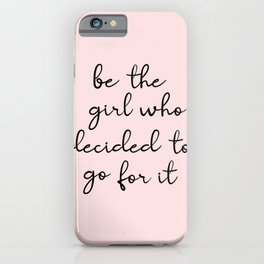 be the girl who decided to go for it iPhone Case