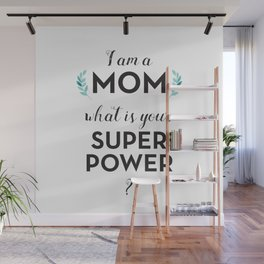 I am a Mom, what is your Super Power? Wall Mural