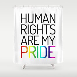 Human Rights are My Pride Shower Curtain