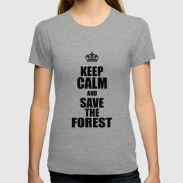 Keep Calm And Save The Forest T-shirt