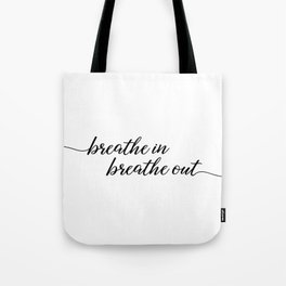 Breathe in Breathe Out Tote Bag