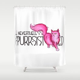 Nevertheless She Purr-sisted Shower Curtain
