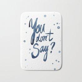 You Don't Say Funny Meme Typography Sarcasm Sarcastic Text Bath Mat