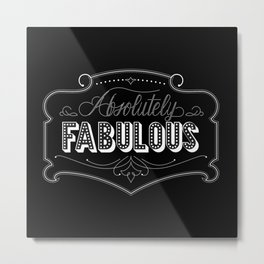 Absolutely Fabulous Metal Print