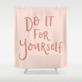 Do It For Yourself Shower Curtain