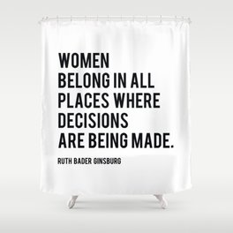 Women Belong In All Places, Ruth Bader Ginsburg, RBG, Motivational Quote Shower Curtain