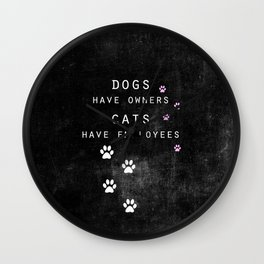 dogs have owners, cats have employees Wall Clock