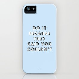 Do It Because They Said You Couldn't iPhone Case