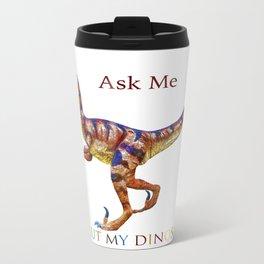 Ask Me About My Dinosaur Travel Mug