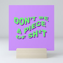 don't be a piece of sh*t Mini Art Print
