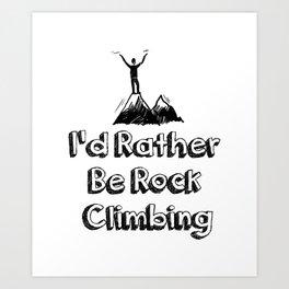 I'd Rather Be Rock Climbing Art Print