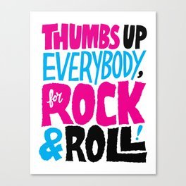 Thumbs Up Everybody, For Rock & Roll! Canvas Print