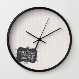 make today ridiculously amazing Wall Clock