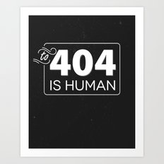 To 404 Is Human Art Print