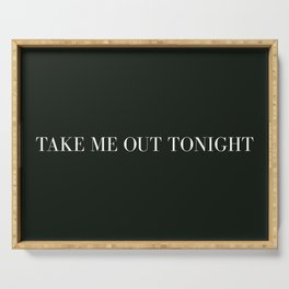take me out tonight Serving Tray