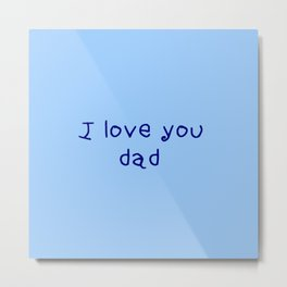 I love you dad - father's day Metal Print