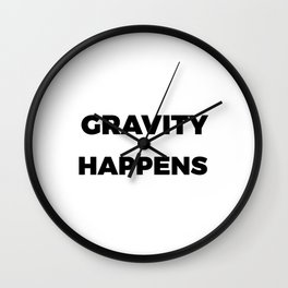 Funny & Awesome Gravity Tshirt Design Gravity Happens Wall Clock