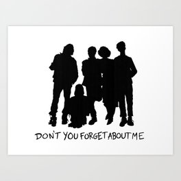 Don't You Forget About Me Art Print