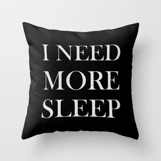 I need more sleep black throw pillow by sara eshak society6 The more pillows you sleep with