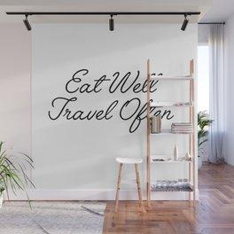 eat well travel often Wall Mural