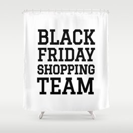Black Friday Shopping Team Shower Curtain