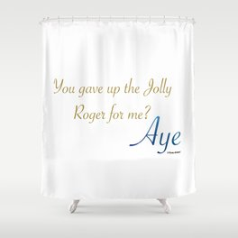 You Gave Up The Jolly Roger For Me? Aye. Shower Curtain