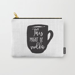 this might be vodka, funny print, funny mug, funny illustration, gift for boss, gift for him, gifts Carry-All Pouch