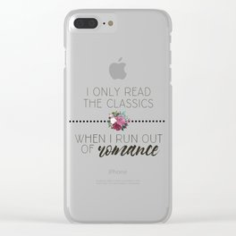 I Only Read the Classics... When I Run Out of Romance Clear iPhone Case