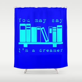 You May Say I'm A Dreamer Shower Curtain