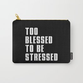 TOO BLESSED TO BE STRESSED Carry-All Pouch