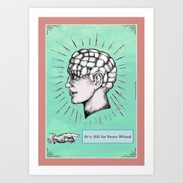 It's All In Your Mind. Art Print