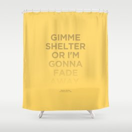 I'm Gonna Fade Away Shower Curtain