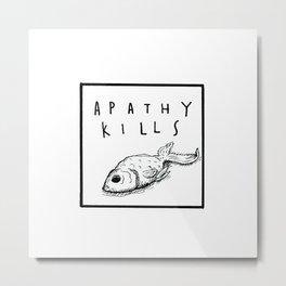 Apathy Kills Metal Print