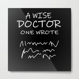 A Wise Doctor Once Wrote Shirt Metal Print