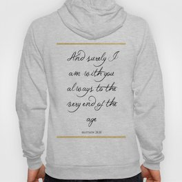 And Surely I Am With You - Matthew 28 - 20 Hoody