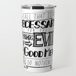 All That Is Necessary For the Triumph of Evil Travel Mug