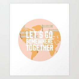 Let's Go Somewhere Together - Travel Inspiration Art Print