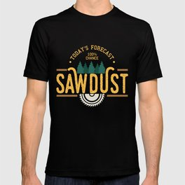 Today`s Forecast 100% Chance Sawdust product | Woodworker T-shirt