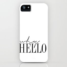 gift Why Hello - Decor Poster - Inspiring Typography Print - Quotes - Fine Art Finestra Premium Blac iPhone Case