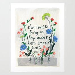 They Tried To Bury Us - Mexican Proverb Art Print