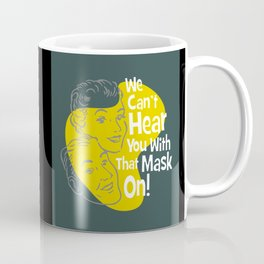 We Can't Hear You With That Mask On! Coffee Mug
