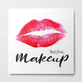 But first makeup Metal Print