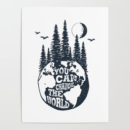 You Can Change The World. Earth Poster