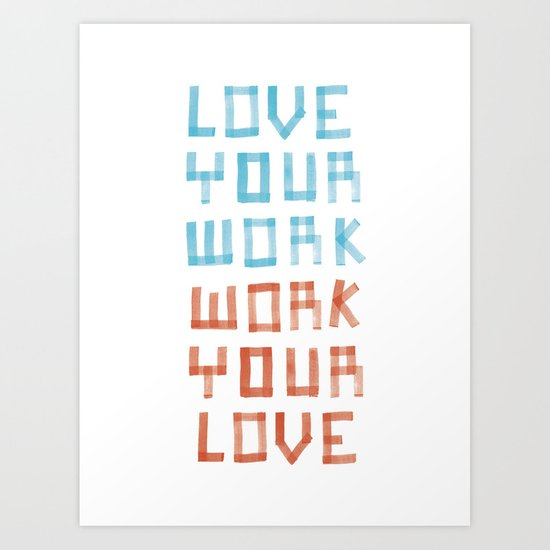 Love Your Work, Work Your Love Art Print
