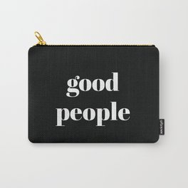 good people Carry-All Pouch