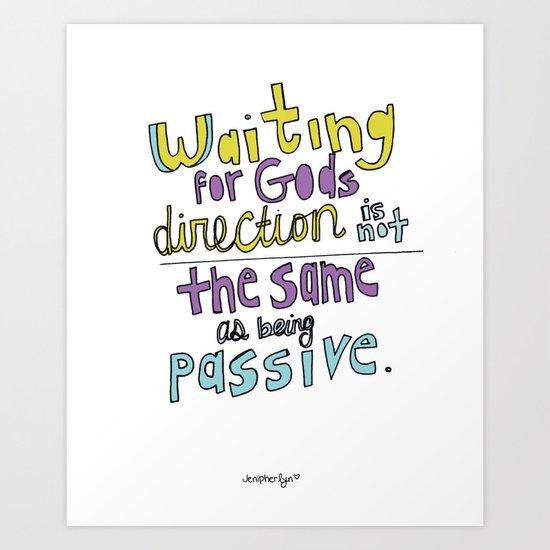 Waiting...NOT passive! Art Print