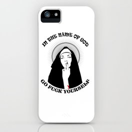In The Name Of God Go Fuck Yourself iPhone Case