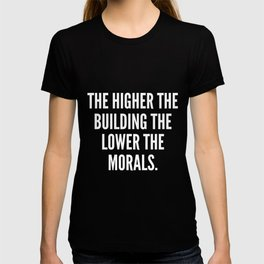 The higher the building the lower the morals T-shirt