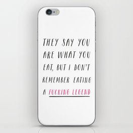 They Say You Are What You Eat iPhone Skin