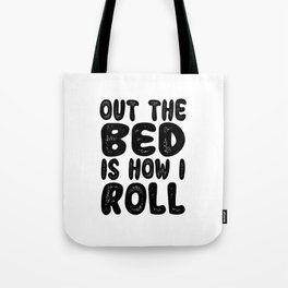 Out the Bed is How I Roll Tote Bag